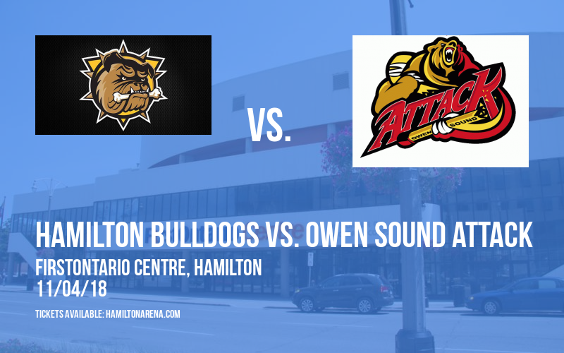 Hamilton Bulldogs vs. Owen Sound Attack at FirstOntario Centre