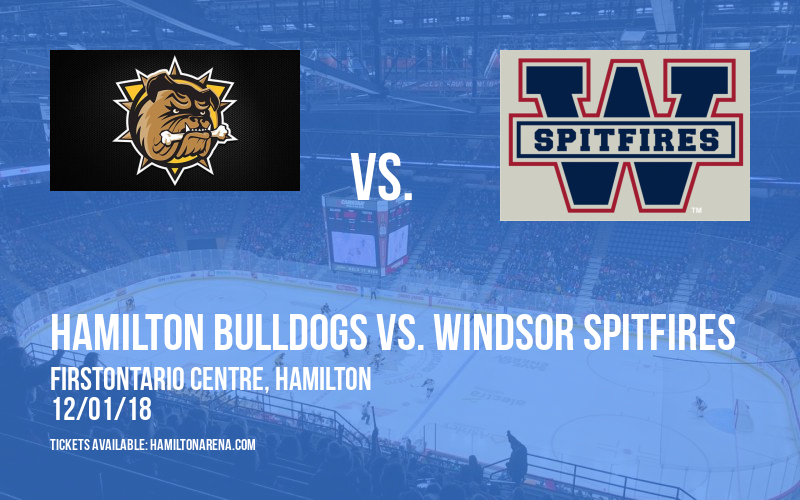 Hamilton Bulldogs vs. Windsor Spitfires at FirstOntario Centre