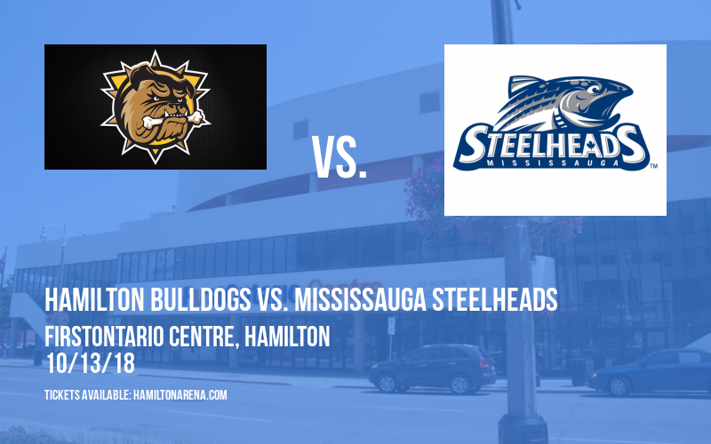 Hamilton Bulldogs vs. Mississauga Steelheads at FirstOntario Centre