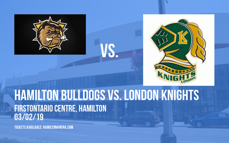 Hamilton Bulldogs vs. London Knights at FirstOntario Centre