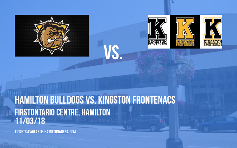 Hamilton Bulldogs vs. Kingston Frontenacs at FirstOntario Centre