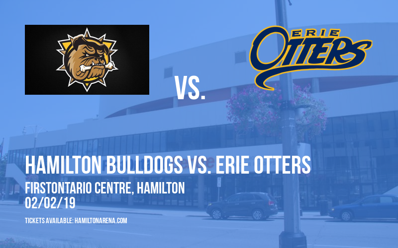 Hamilton Bulldogs vs. Erie Otters at FirstOntario Centre