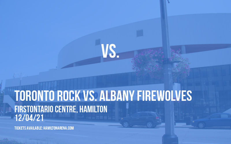 Toronto Rock vs. Albany FireWolves at FirstOntario Centre